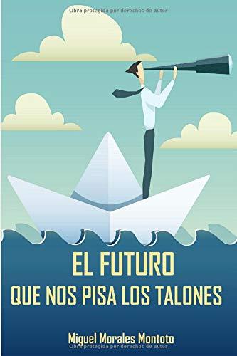 El futuro que nos pisa los talones por Miguel Morales Montoto