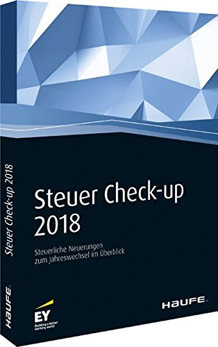 Steuer Check-up 2018: Steuerliche Neuerungen zum Jahreswechsel im Überblick