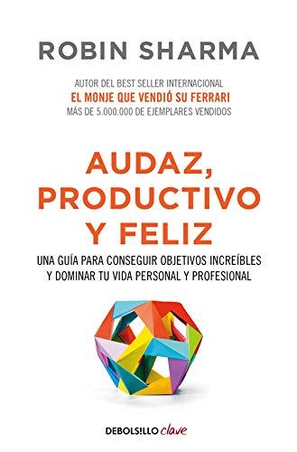 Audaz, productivo y feliz: Una guía para conseguir objetivos increíbles y dominar tu vida personal y profesional (CLAVE)