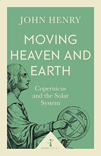 Moving Heaven and Earth (Icon Science): Copernicus and the Solar System (English Edition)