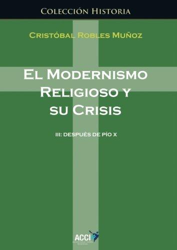 El modernismo religioso y sus crisis III (Historia) por Cristóbal Robles Muñoz