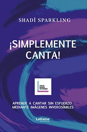 SIMPLEMENTE CANTA!: Aprende a cantar sin esfuerzo mediante ...