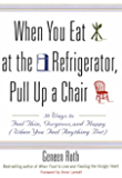 When You Eat at the Refrigerator, Pull Up a Chair: 50 Ways to Feel Thin, Gorgeous, and Happy (When You Feel Anything But) (English Edition)