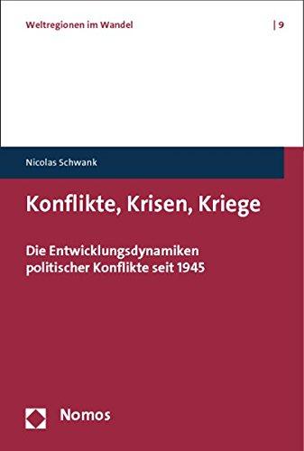Konflikte, Krisen, Kriege: Die Entwicklungsdynamiken politischer Konflikte seit 1945 (Weltregionen Im Wandel, Band 9)