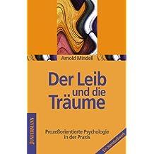 Der Leib und die Träume: Prozeßorientierte Psychologie in der Praxis