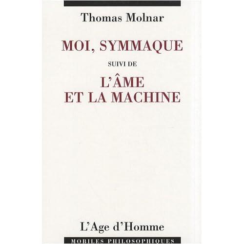 Moi, Symmaque, suivi de 'L'Ame et la machine'