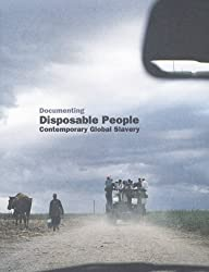 Documenting Disposable People: Contemporary Global Slavery by Kevin Bales (2008-08-01)