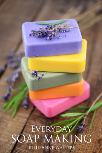 Everyday Soap Making: Go From Beginner To Expert In Learning