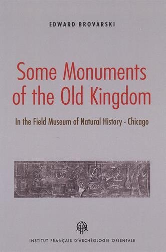 Some Monuments of the Old Kingdom : In the Field Museum of Natural History Chicago par Edward Brovarski