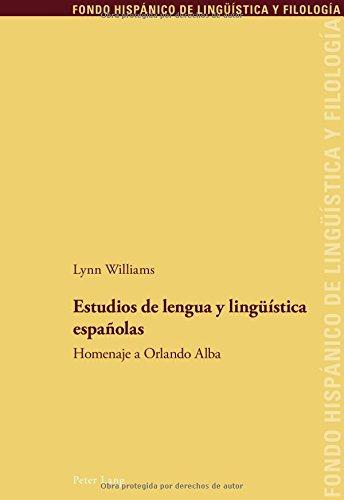 Estudios de lengua y lingüística españolas: Homenaje a Orlando Alba (Fondo Hispánico de Lingüística y Filología, Band 26)