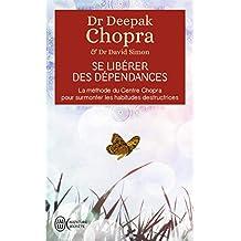Se libérer des dépendances : La méthode du Centre Chopra pour surmonter les habitudes destructrices