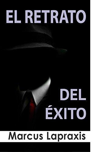 Descargar Libro EL RETRATO DEL ÉXITO de Marcus Lapraxis