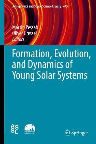 Formation, Evolution, and Dynamics of Young Solar Systems (Astrophysics and Space Science Library)