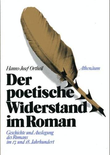 Der poetische Widerstand im Roman. Geschichte und Auslegung des Romans im 17. und 18. Jahrhundert