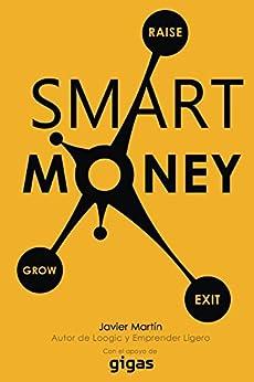 Smart Money: Consejos para conseguir financiación de forma inteligente para tu empresa de [Martin, Javier]