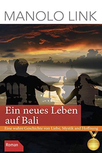Ein neues Leben auf Bali: Eine wahre Geschichte von Liebe, Mystik und Hoffnung