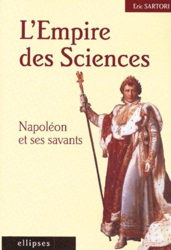 L'Empire des sciences - Napoléon et ses savants