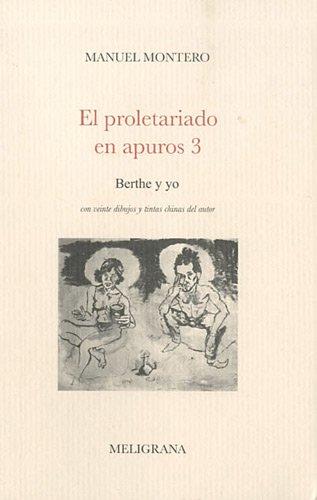 El proletariado en apuros : Tome 3, Berthe y yo par Manuel Montero