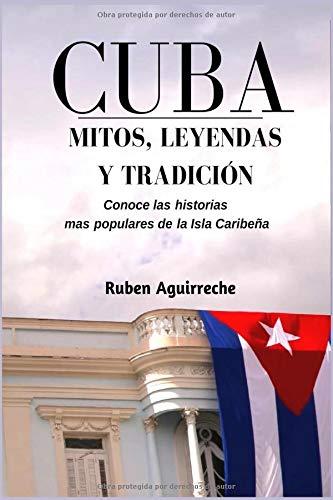 Cuba Mitos, Leyendas y Tradición: Los veinte cuentos e historias mas populares de Cuba por Rubén Aguirreche