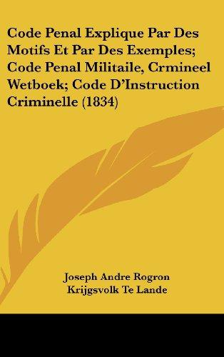 Code Penal Explique Par Des Motifs Et Par Des Exemples; Code Penal Militaile, Crmineel Wetboek; Code D'Instruction Criminelle (1834)