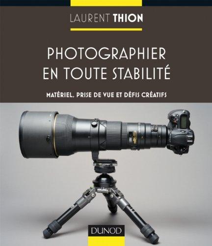 Photographier en toute stabilité par Laurent Thion