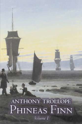 Phineas Finn, Volume I of II by Anthony Trollope, Fiction, Literary Cover Image