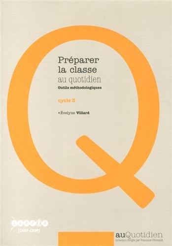 Préparer la classe au quotidien : Outils méthodologiques cycle 3 par Evelyne Villard