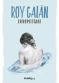 Irrepetible par Roy Galán