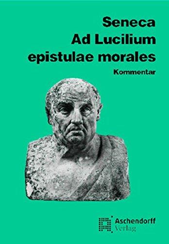 Ad Lucilium Epistulae morales: Kommentar (Aschendorffs Sammlung lateinischer und griechischer Klassiker / Lateinische Texte und Kommentare)