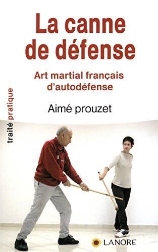 La canne de défense : Art martial français d'autodéfense en 12 leçons selon la méthode de Pierre Vigny