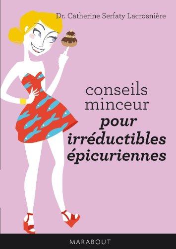 CONSEILS MINCEUR PR IRREDUCTIBLES EPICURIENNE par Catherine Serfaty-Lacrosnière