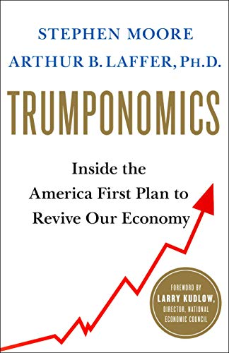 Trumponomics: Inside the America First Plan to Revive Our Economy (International Edition) por Arthur B. Laffer