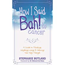 How I Said Bah! to Cancer: A Guide to Thinking, Laughing, Living and Dancing Your Way Through