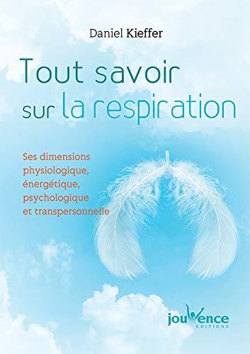 Tout savoir sur la respiration : Ses dimensions physiologique, énergétique....