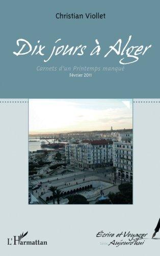 Dix jours à Alger: Carnets d'un Printemps manqué. Février 2011 por Christian Viollet