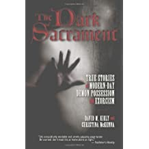 The Dark Sacrament: True Stories of Modern-Day Demon Possession and Exorcism by David M. Kiely (1-Oct-2008) Paperback
