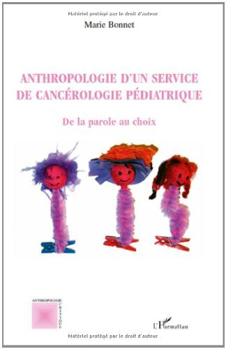 Anthropologie d'un Service de Cancerologie Pediatrique de la Parole au Choix