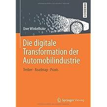 Die digitale Transformation der Automobilindustrie: Treiber - Roadmap - Praxis