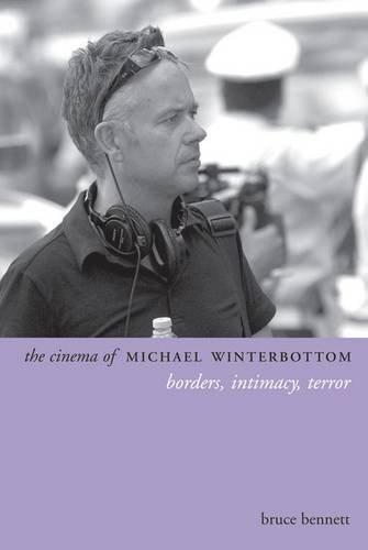 The Cinema of Michael Winterbottom: Borders, Intimacy, Terror (Directors' Cuts) by Bruce Bennett (2013-11-26)