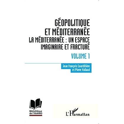 Géopolitique et Méditerranée: Volume 1 - La Méditerranée : un espace imaginaire et fracturé (Bibliothèque de l'iReMMO t. 16)