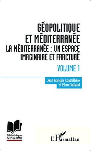 Livres gratuits Géopolitique et Méditerranée: Volume 1 - La Méditerranée : un espace imaginaire et fracturé pdf epub