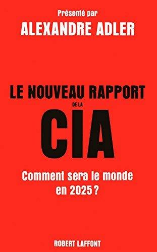 Le nouveau rapport de la CIA : Comment sera le monde en 2025 ? de Alexandre Adler,Claude Farny (Traduction,Johan-Frédérik Hel Guedj (Traduction ( 5 février 2009