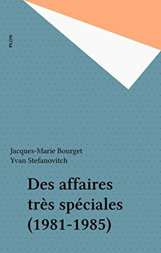 Des affaires très spéciales (1981-1985) (Plon) par Jacques-Marie Bourget