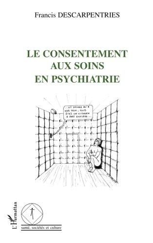Le consentement aux soins en psychiatrie par Francis Descarpentries