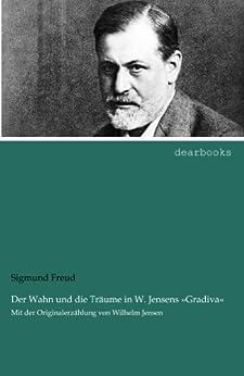 """Der Wahn und die Traeume in W. Jensens """"Gradiva"""": Mit der Originalerzaehlung von Wilhelm Jensen von [Freud, Sigmund, Jensen, Wilhelm]"""