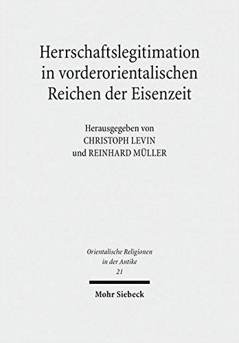 Herrschaftslegitimation in vorderorientalischen Reichen der Eisenzeit (Orientalische Religionen in der Antike, Band 21)