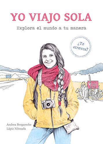 Yo viajo sola: Explora el mundo a tu manera (Guías ilustradas)