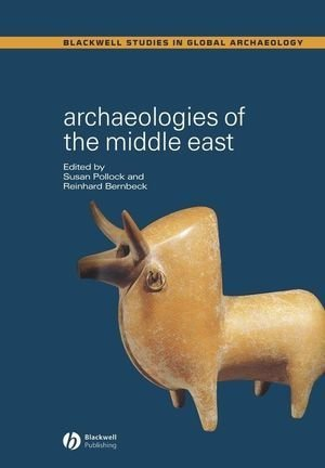 Archaeologies of the Middle East: Critical Perspectives (Wiley Blackwell Studies in Global Archaeology)