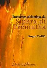 Aeloïm ou La clé alchimique du Siphra di Tzeniutha - Traduction alchimique du Siphra di Tzeniutha de Roger Caro