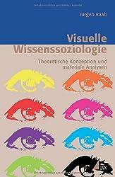 Visuelle Wissenssoziologie. Theoretische Konzeption und materiale Analysen (Erfahrung - Wissen - Imagination)